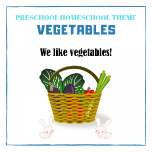 Preschool Homeschool Theme – Vegetables!