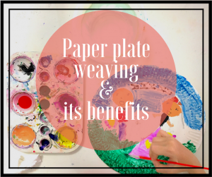 Paper plate weaving how to and its benefits