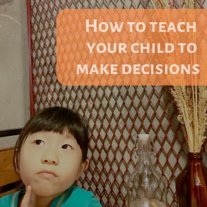 How to teach your child to make decisions